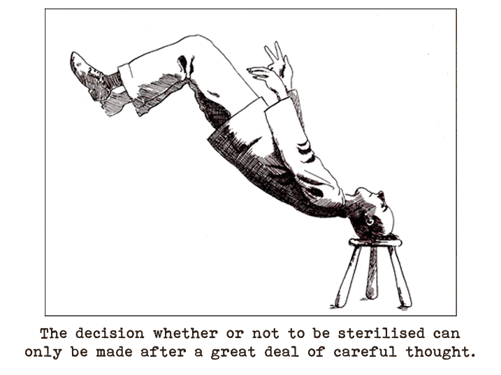 Line drawing of a man appearing to be floating at an angle in the air with only his head resting against a stool on the ground.  Captioned: The decision whether or not to be sterilised can only be made after a great deal of careful thought.